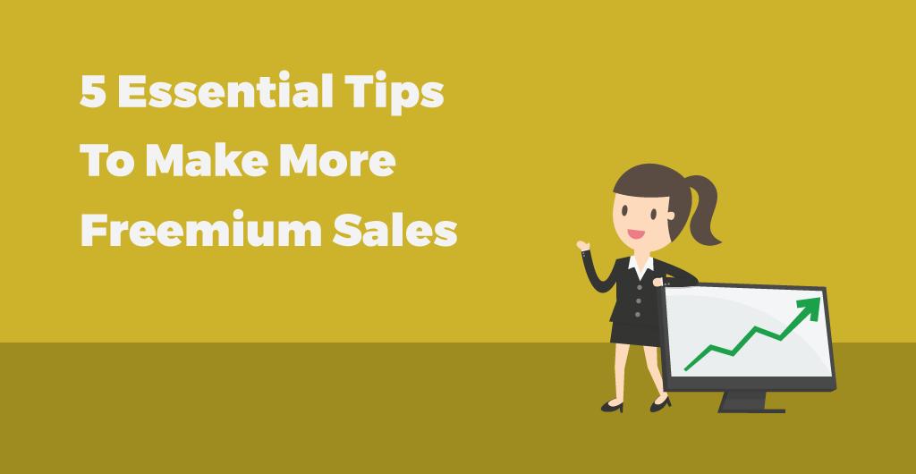 5 Essential Tips To Make More Freemium Sales