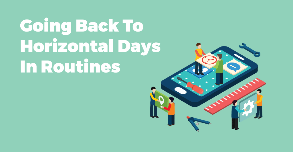 Going Back To Horizontal Days In Routines