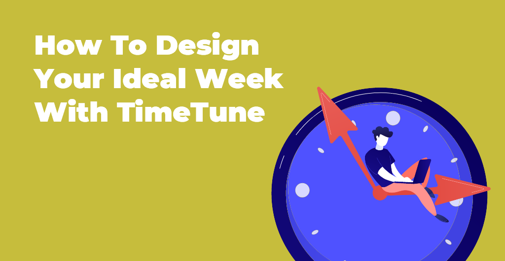 How To Design Your Ideal Week With TimeTune